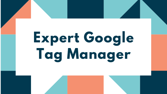 Expert Google Tag Manager